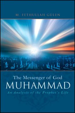 The Messenger of God: Muhammad - an Analysis of the Prophet's Life