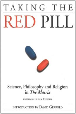 Taking the Red Pill: Science, Philosophy and Religion in The Matrix