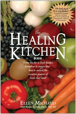 Healing Kitchen: From Tea Tin to Fruit Basket, Breadbox to Veggie Bin-How to Unlock the Power of Foods that Heal