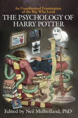 Psychology of Harry Potter: An Unauthorized Examination of the Boy Who Lived