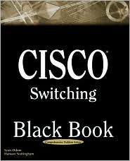 Cisco Switching Black Book: A Practical in Depth Guide to Configuring, Operating, and Managing Cisco LAN Switches