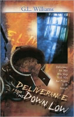 Deliverance from the Down Low: Deliverance for Men Who Sleep with Men