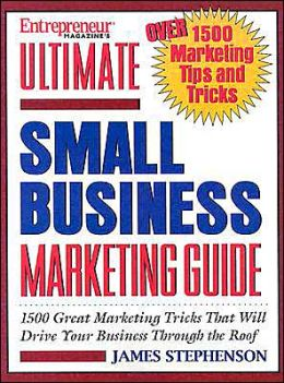 The Ultimate Small Business Marketing Directory: 1500 Great Marketing Tricks That Will Drive Your Business Through the Roof