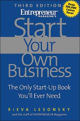 Start Your Own Business: The Only Start-Up Book You'll Ever Need