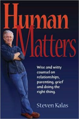 Human Matters: Wise and Witty Counsel on Relationships, Parenting, Grief and Doing the Right Thing.