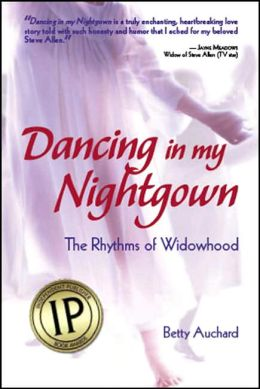 Dancing in My Nightgown: The Rhythms of Widowhood