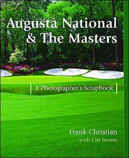 Augusta National and the Masters: A Photographer's Scrapbook