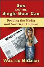 Sex and the Single Beer Can: Probing the Media and American Culture