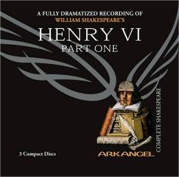 Henry VI, Part 1 (Arkangel Complete Shakespeare Series)