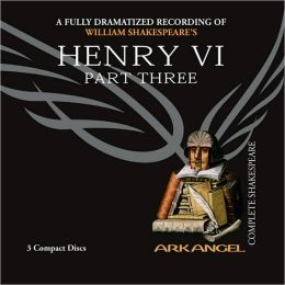 Henry VI, Part 3 (Arkangel Complete Shakespeare Series)