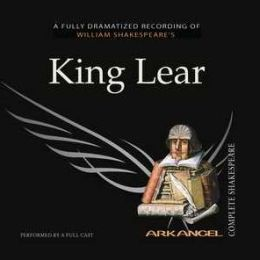 King Lear (Arkangel Complete Shakespeare Series)