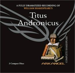 Titus Andronicus (Arkangel Complete Shakespeare Series)
