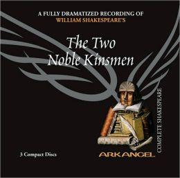 The Two Noble Kinsmen (Arkangel Complete Shakespeare Series)