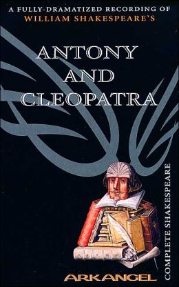 Antony and Cleopatra (Arkangel Complete Shakespeare Series)
