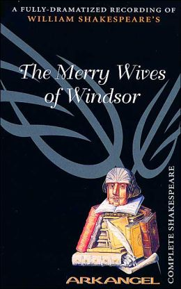 The Merry Wives of Windsor (Arkangel Complete Shakespeare Series)