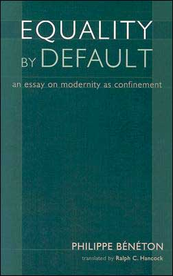 Equality by Default: An Essay on Modernity as Confinement