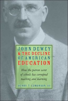 John Dewey and the Decline of American Education: How the Patron Saint of Schools Has Corrupted Teaching and Learning