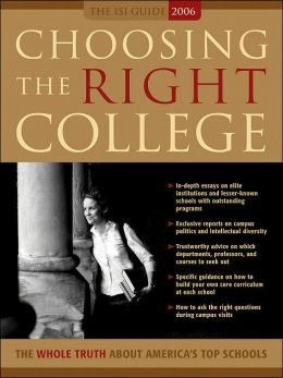 Choosing the Right College 2006: The Whole Truth about America's Top Schools