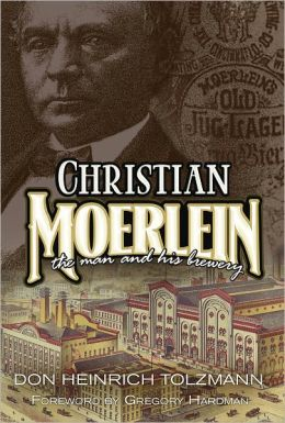Christian Moerlein: The Man and His Brewery