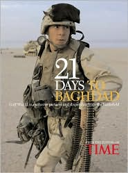 Time: 21 Days to Baghdad: The Inside Story of of How America Won the War Against Iraq Gulf War II in exclusive pictures and dispatchers from the battlefield