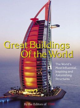 Great Buildings of the World: The World's Most Influential, Inspiring and Astonishing Structures
