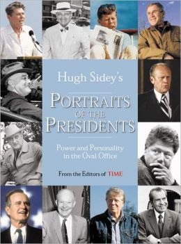 Time: Hugh Sidey's Portraits of the Presidents: Power and Personality in the Oval Office
