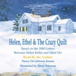 Helen, Ethel and the Crazy Quilt Audio Book: Based on the 1890 Letters Between Helen Keller and Ethel Orr
