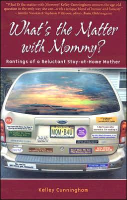 What's the Matter with Mommy?: Rantings of a Reluctant Stay-at-Home Mother