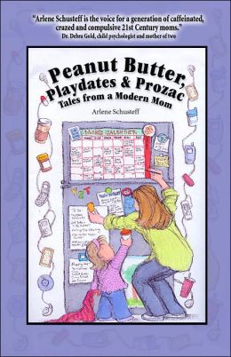 Peanut Butter, Playdates and Prozac: Tales from a Modern Mom