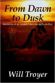 From Dawn to Dusk: Memoirs of an Amish/Mennonite Farm Boy