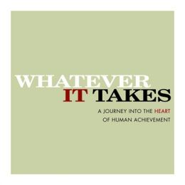 Whatever It Takes: A Journey Into the Heart of Human Achievement