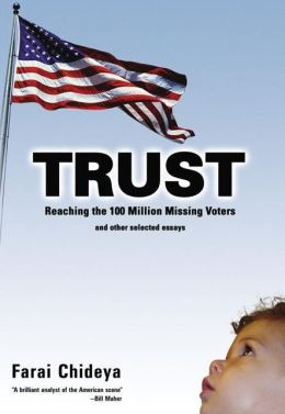 Trust: Reaching the 100 Million Missing Voters: and Other Selected Essays
