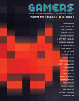Gamers: Writers, Artists, and Programmers on the Pleasures of Pixels
