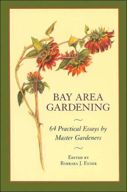Bay Area Gardening: 64 Practical Essays Master Gardeners