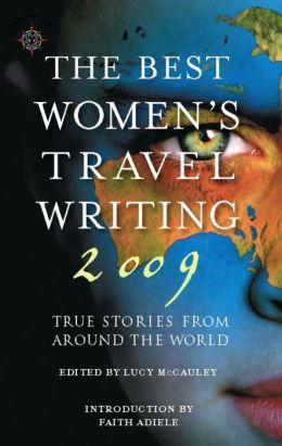 The Best Women's Travel Writing 2009: True Stories from Around the World