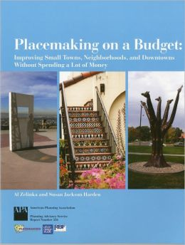 Placemaking on a Budget: Improving Small Towns, Neighborhoods & Downtowns W/out Spending a Lot of Money