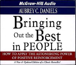 Bringing Out the Best in People: How to Apply the Astonishing Power of Positive Reinforcement