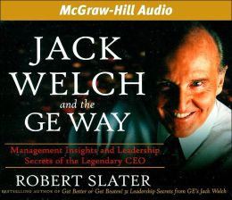 Jack Welch and the GE Way: Management Insights and Leadership Secrets of the Legendary CEO