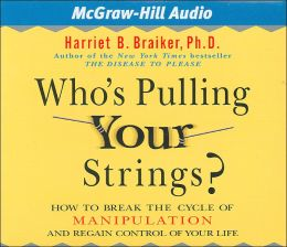 Who's Pulling Your Strings: How to Break the Cycle of Manipulation and Regain Control of Your Life