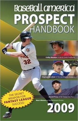 Baseball America 2009 Prospect Handbook: The Comprehensive Guide to Rising Stars from the Definitive Source on Prospects