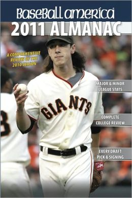 Baseball America 2011 Almanac: A Comprehensive Review of the 2010 Season