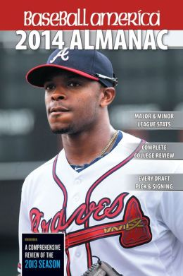 Baseball America 2014 Almanac: A Comprehensive Review of the 2013 Season