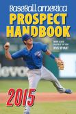 Book Cover Image. Title: Baseball America 2015 Prospect Handbook:  The 2015 Expert guide to Baseball Prospects and MLB Organization Rankings, Author: Baseball America Editors