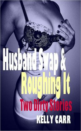 Husband Swap & Roughing It: Two Dirty Stories by Kelly Carr