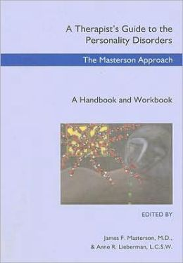 A Therapist's Guide to the Personality Disorders: The Masterson Approach: A Handbook and Workbook
