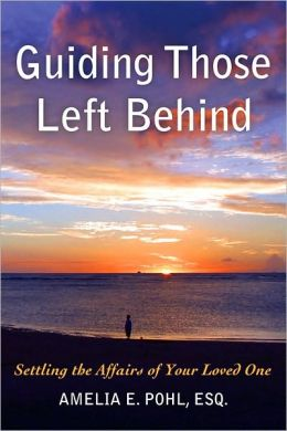 Guiding Those Left Behind: Settling the Affairs of Your Loved One