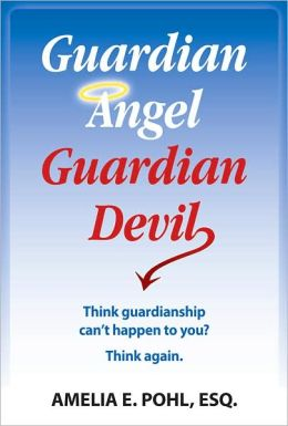 Guardian Angel/Guardian Devil: Think Guardianship Can't Happen to You? Think Again.