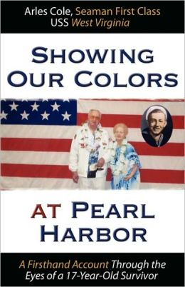 Showing Our Colors at Pearl Harbor: A Firsthand Account Through the Eyes of a 17-Year-Old Survivor