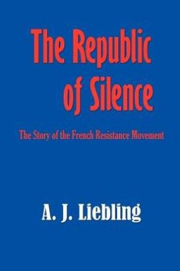 Republic of Silence: The Story of the French Resistance Movement