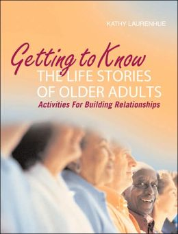 Getting to Know the Life Stories of Older Adults: Activities for Building Relationships